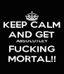 KEEP CALM AND GET ABSOLUTLEY FUCKING MORTAL!! - Personalised Poster A4 size