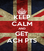 KEEP CALM AND GET ACH PTS - Personalised Poster A4 size