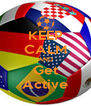 KEEP CALM AND Get Active - Personalised Poster A4 size