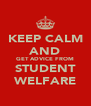 KEEP CALM AND GET ADVICE FROM STUDENT WELFARE - Personalised Poster A4 size