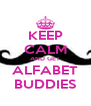 KEEP CALM AND GET ALFABET BUDDIES - Personalised Poster A4 size