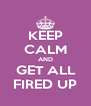 KEEP CALM AND  GET ALL  FIRED UP - Personalised Poster A4 size
