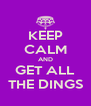 KEEP CALM AND GET ALL THE DINGS - Personalised Poster A4 size