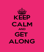 KEEP CALM AND GET  ALONG - Personalised Poster A4 size