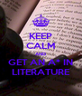 KEEP CALM AND GET AN A* IN LITERATURE - Personalised Poster A4 size