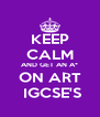 KEEP CALM AND GET AN A* ON ART  IGCSE'S - Personalised Poster A4 size
