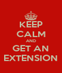 KEEP CALM AND GET AN EXTENSION - Personalised Poster A4 size