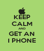 KEEP CALM AND GET AN I PHONE - Personalised Poster A4 size