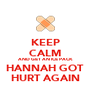 KEEP CALM AND GET AN ICE PACK HANNAH GOT HURT AGAIN - Personalised Poster A4 size