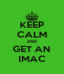 KEEP CALM AND GET AN IMAC - Personalised Poster A4 size