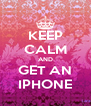KEEP CALM AND GET AN IPHONE - Personalised Poster A4 size