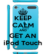 KEEP CALM AND GET AN iPod Touch - Personalised Poster A4 size