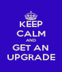 KEEP CALM AND GET AN UPGRADE - Personalised Poster A4 size