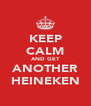 KEEP CALM AND GET ANOTHER HEINEKEN - Personalised Poster A4 size