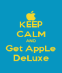 KEEP CALM AND Get AppLe DeLuxe - Personalised Poster A4 size