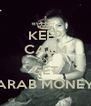 KEEP CALM AND GET ARAB MONEY - Personalised Poster A4 size