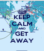 KEEP CALM AND GET AWAY - Personalised Poster A4 size