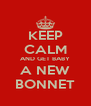 KEEP CALM AND GET BABY A NEW BONNET - Personalised Poster A4 size