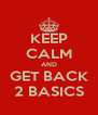 KEEP CALM AND GET BACK 2 BASICS - Personalised Poster A4 size