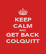 KEEP CALM AND GET BACK COLQUITT - Personalised Poster A4 size