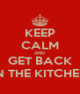 KEEP CALM AND GET BACK IN THE KITCHEN - Personalised Poster A4 size
