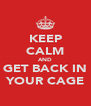 KEEP CALM AND GET BACK IN YOUR CAGE - Personalised Poster A4 size