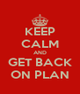 KEEP CALM AND GET BACK ON PLAN - Personalised Poster A4 size
