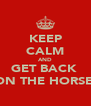 KEEP CALM AND GET BACK  ON THE HORSE  - Personalised Poster A4 size