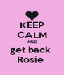 KEEP CALM AND get back  Rosie  - Personalised Poster A4 size