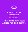 KEEP CALM AND GET BACK TO  ANYTIME FITNESS (AND TO THE DIET) - Personalised Poster A4 size