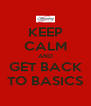 KEEP CALM AND GET BACK TO BASICS - Personalised Poster A4 size