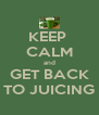 KEEP  CALM and GET BACK TO JUICING - Personalised Poster A4 size