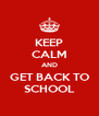 KEEP CALM AND GET BACK TO SCHOOL - Personalised Poster A4 size