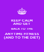 KEEP CALM AND GET BACK TO THE ANYTIME FITNESS (AND TO THE DIET) - Personalised Poster A4 size