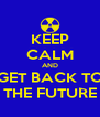 KEEP CALM AND GET BACK TO THE FUTURE - Personalised Poster A4 size