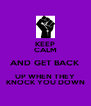 KEEP CALM AND GET BACK UP WHEN THEY KNOCK YOU DOWN - Personalised Poster A4 size
