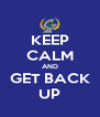 KEEP CALM AND GET BACK UP - Personalised Poster A4 size