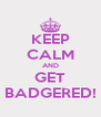 KEEP CALM AND GET BADGERED! - Personalised Poster A4 size