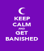 KEEP CALM AND GET BANISHED - Personalised Poster A4 size