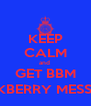 KEEP CALM and  GET BBM ( BLACKBERRY MESSENGER) - Personalised Poster A4 size