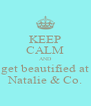 KEEP CALM AND get beautified at Natalie & Co. - Personalised Poster A4 size