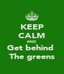 KEEP CALM AND Get behind  The greens - Personalised Poster A4 size