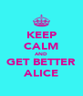 KEEP CALM AND GET BETTER ALICE - Personalised Poster A4 size