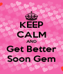 KEEP CALM AND Get Better Soon Gem - Personalised Poster A4 size