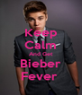 Keep Calm And Get Bieber Fever  - Personalised Poster A4 size