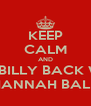 KEEP CALM AND GET BILLY BACK WITH HANNAH BALL - Personalised Poster A4 size