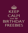 KEEP CALM AND GET BIRTHDAY FREEBIES - Personalised Poster A4 size