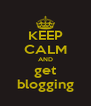 KEEP CALM AND get blogging - Personalised Poster A4 size