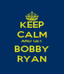 KEEP CALM AND GET BOBBY RYAN - Personalised Poster A4 size