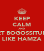 KEEP CALM AND GET BOGOSSITUDE LIKE HAMZA - Personalised Poster A4 size